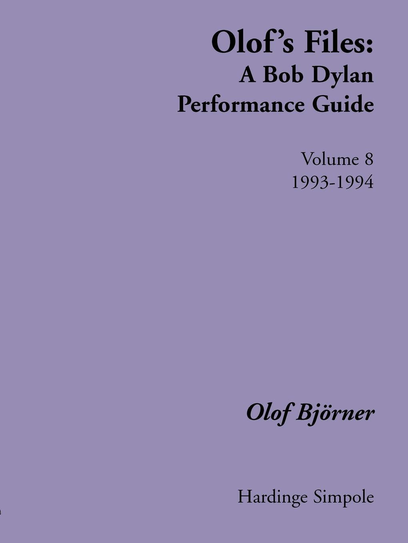 Olof Bjorner Olof's Files. A Bob Dylan Performance Guide : Volume 8 : 1993-1994 olof bjoerner olof s files a bob dylan performance guide volume 2 1970 1977