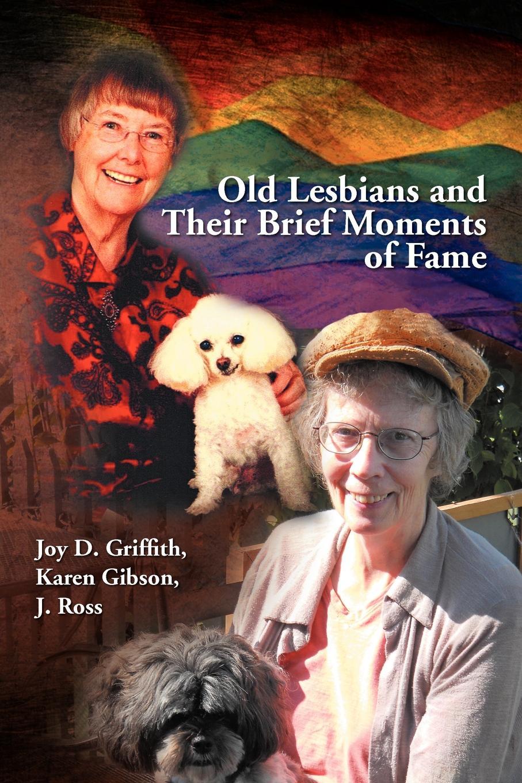 купить Joy D. Karen Gibson J. Ross Griffith, Karen Gibson J. Ross Joy D. Griffith Old Lesbians and Their Brief Moments of Fame по цене 1852 рублей
