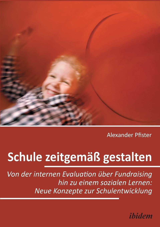 Alexander Pfister Schule zeitgemass gestalten. Von der internen Evaluation uber Fundraising hin zu einem sozialen Lernen. Neue Konzepte zur Schulentwicklung stefanie seebacher freude an der schule eine empirische untersuchung der schultypen neue mittelschule und waldorfschule