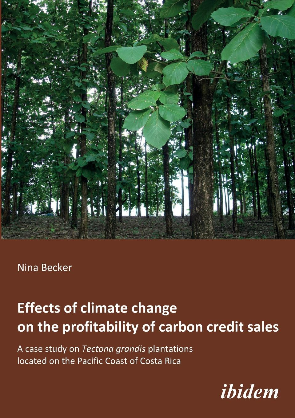 купить Nina Becker Effects of climate change on the profitability of carbon credit sales. A case study on Tectona grandis plantations located on the Pacific Coast of Costa Rica по цене 4202 рублей