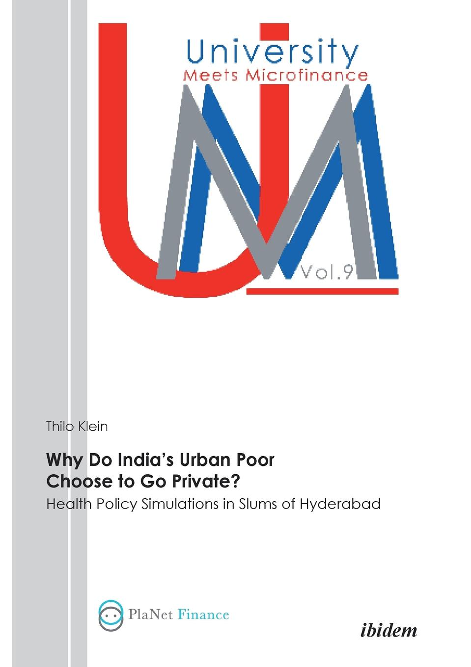 Thilo Klein Why Do India's Urban Poor Choose to Go Private?. Health Policy Simulations in Slums of Hyderabad sustainability of health insurance in ghana