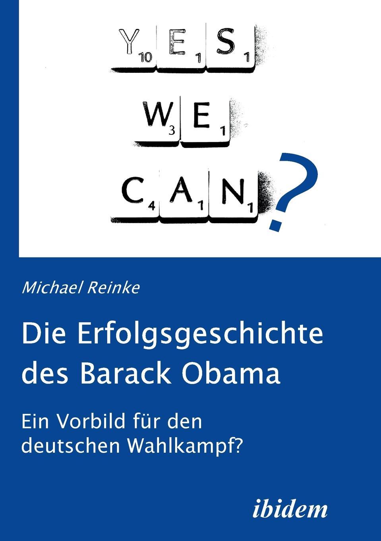 Michael Reinke Die Erfolgsgeschichte des Barack Obama. Ein Vorbild fur den deutschen Wahlkampf? barack obama