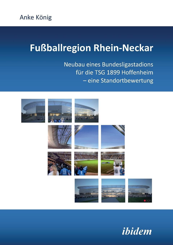 цена на Anke König Fussballregion Rhein-Neckar. Neubau eines Bundesligastadions fur die TSG 1899 Hoffenheim - eine Standortbewertung