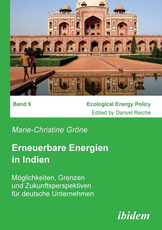 Marie-Christine Gröne Erneuerbare Energien in Indien. Moglichkeiten, Grenzen und Zukunftsperspektiven fur deutsche Unternehmen thomas kellner erneuerbare energien im mehrfamilienhaus