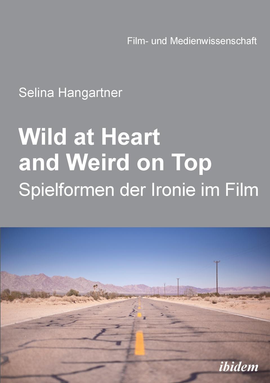 Selina Hangartner Wild at heart and weird on top. Spielformen der Ironie im Film selina hangartner wild at heart and weird on top spielformen der ironie im film