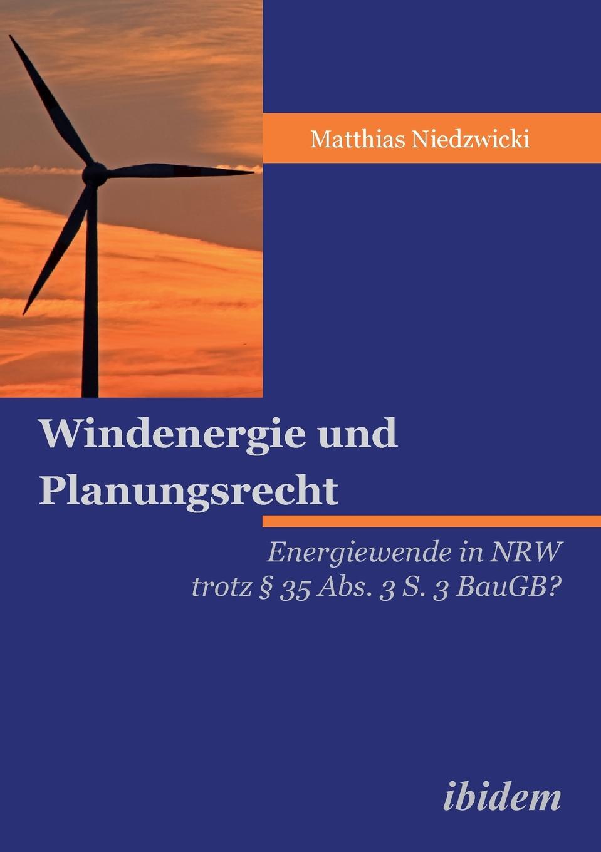 Matthias Niedzwicki Windenergie und Planungsrecht. Energiewende in NRW trotz . 35 Abs. 3 S. 3 BauGB? jürgen duckert die energiewende