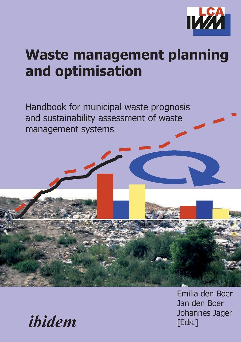 Waste management planning and optimisation. Handbook for municipal waste prognosis and sustainability assessment of waste management systems alireza bahadori waste management in the chemical and petroleum industries