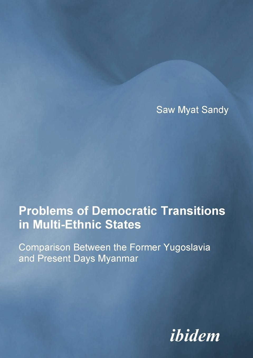 Sandy Minsat Problems of Democratic Transitions in Multi-Ethnic States. Comparison Between the Former Yugoslavia and Present Days Myanmar insight guides myanmar burma