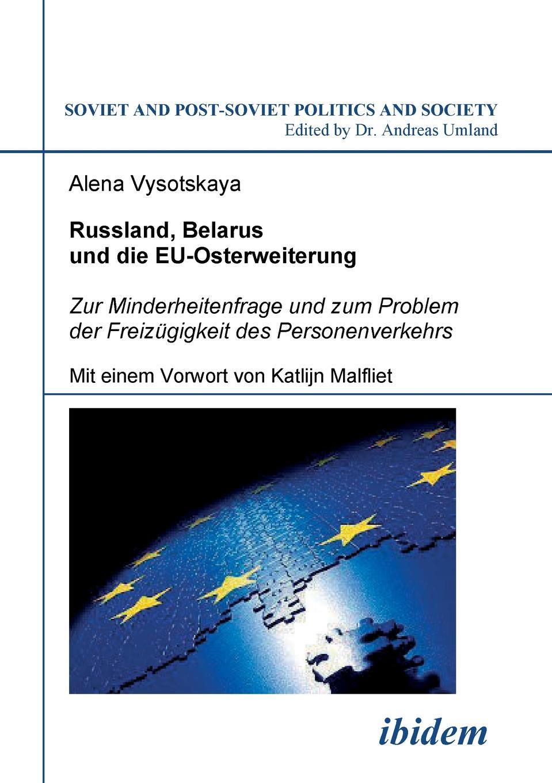 Alena Vysotskaya Russland, Belarus und die EU-Osterweiterung. Zur Minderheitenfrage und zum Problem der Freizugigkeit des Personenverkehrs steffi wilke russland der energiechartavertrag und die eu