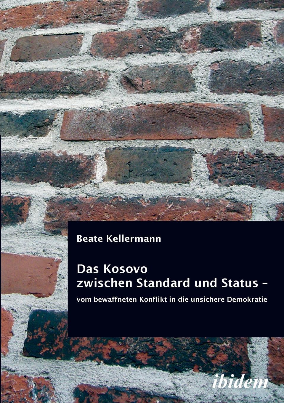 где купить Beate Kellermann Das Kosovo zwischen Standard und Status - vom bewaffneten Konflikt in die unsichere Demokratie. по лучшей цене