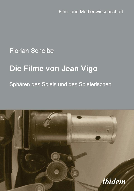 Florian Scheibe Die Filme von Jean Vigo. Spharen des Spiels und des Spielerischen florian ramel das verhalten des rationalen wahlers an der wahlurne