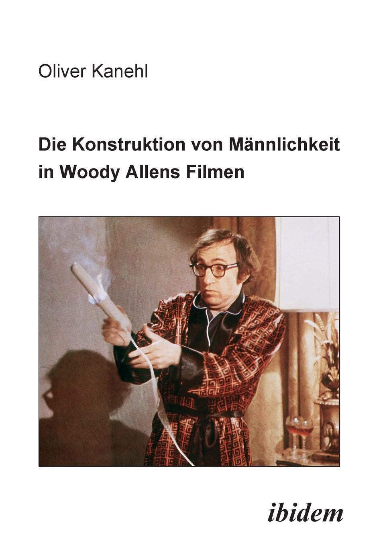 цены на Oliver Kanehl Die Konstruktion von Mannlichkeit in Woody Allens Filmen.  в интернет-магазинах