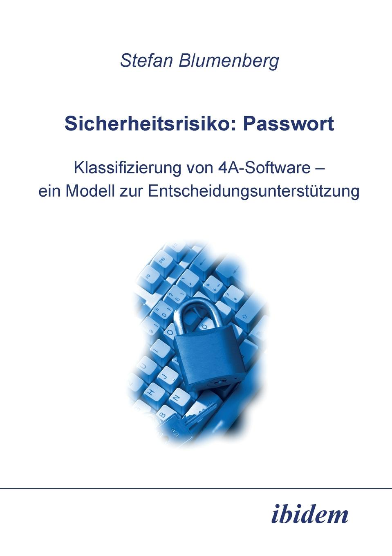 Stefan Blumenberg. Sicherheitsrisiko. Passwort. Klassifizierung von 4A-Software - ein Modell zur Entscheidungsunterstutzung