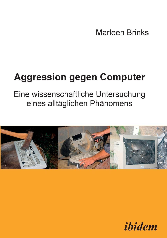 Marleen Brinks Aggression gegen Computer. Eine wissenschaftliche Untersuchung eines alltaglichen Phanomens недорго, оригинальная цена