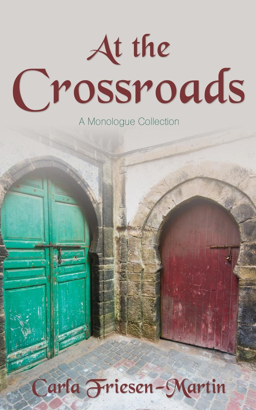 Carla Friesen-Martin At the Crossroads. A Monologue Collection master of the crossroads