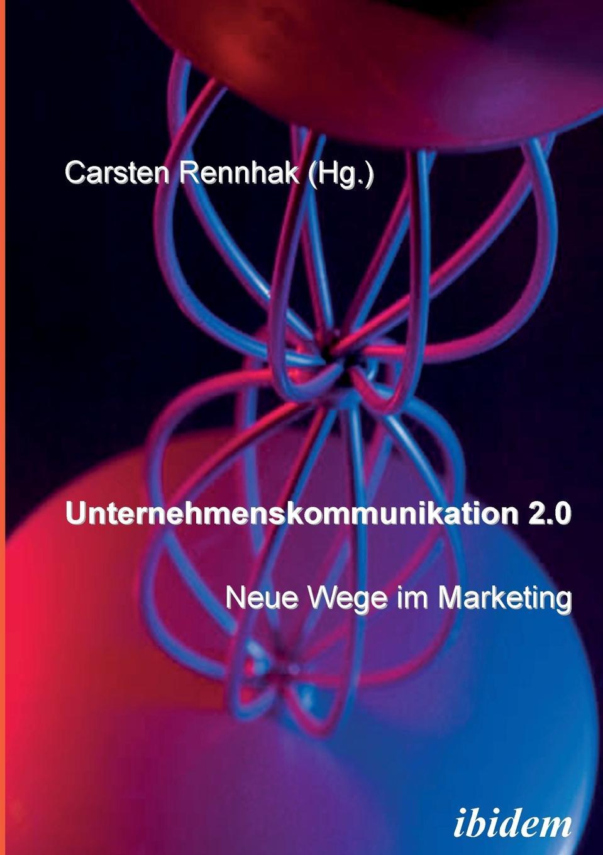Unternehmenskommunikation 2.0 - Neue Wege im Marketing. daniela schultz wandel des outbound zum inbound marketing content marketing als erfolgs und zukunftsfaktor hinsichtlich markenfuhrung und unternehmenskommunikation