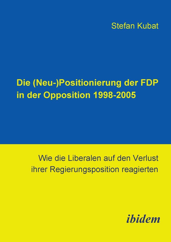 Stefan Kubat Die (Neu-)Positionierung der FDP in der Opposition 1998-2005. Wie die Liberalen auf den Verlust ihrer Regierungsposition reagierten лекарство fdp