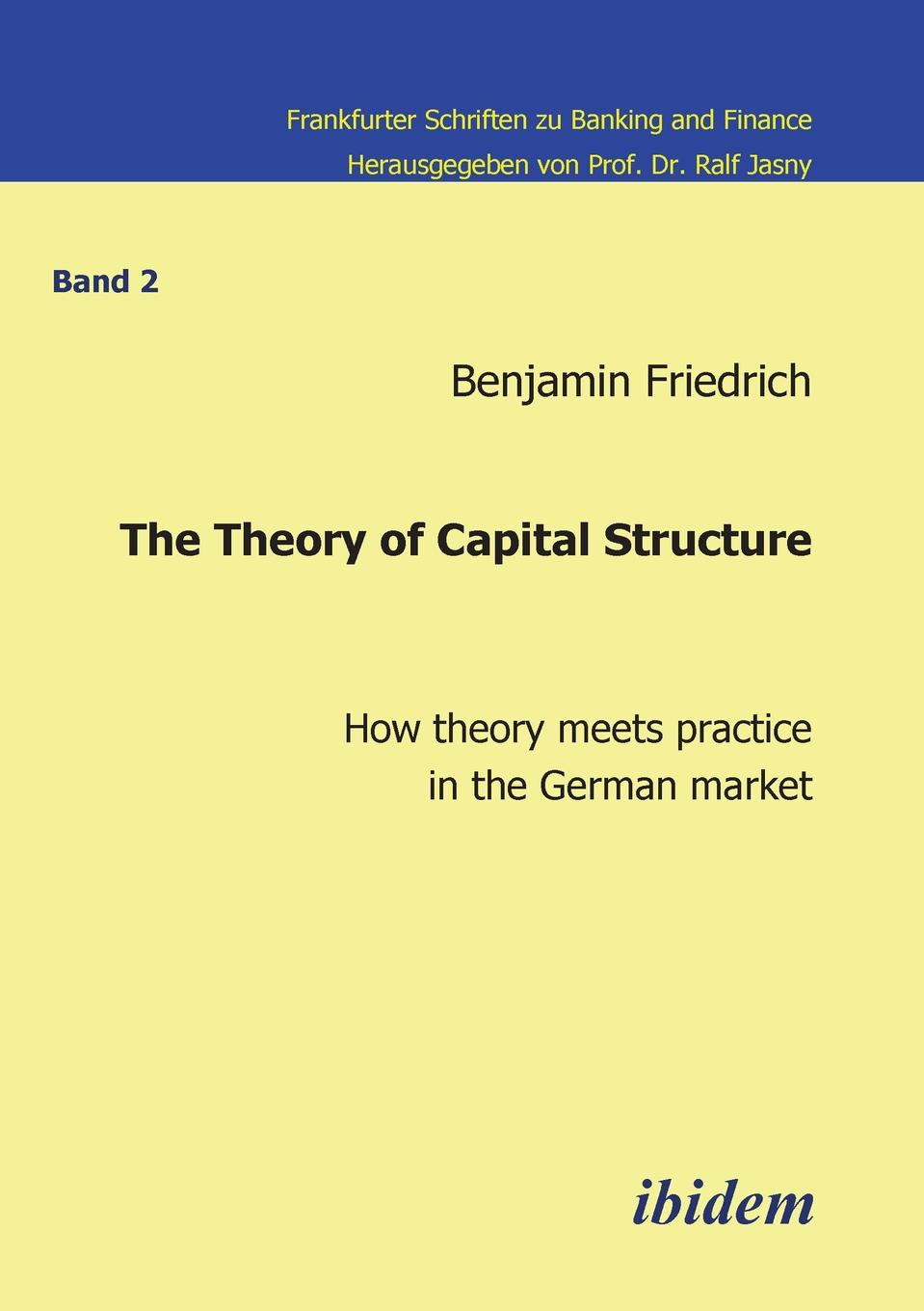 Benjamin Friedrich The Theory of Capital Structure - How theory meets practice in the German market. gerald s martin capital structure and corporate financing decisions theory evidence and practice