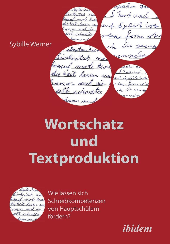 Sybille Werner Wortschatz und Textproduktion. Wie lassen sich Schreibkompetenzen von Hauptschulern fordern? sybille
