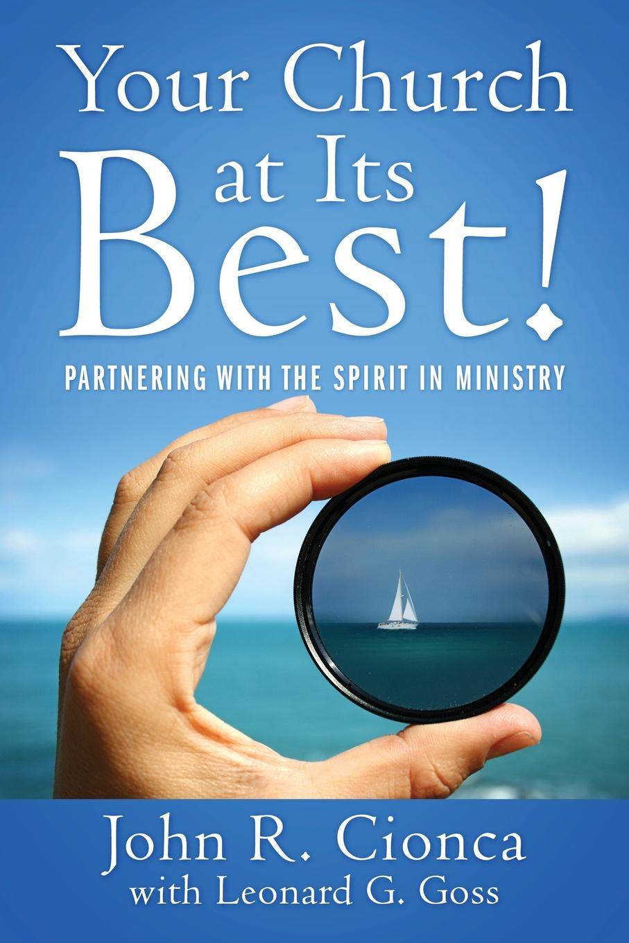 John R Cionca, Leonard G Goss Your Church at Its Best!. Partnering With the Spirit in Ministry цены