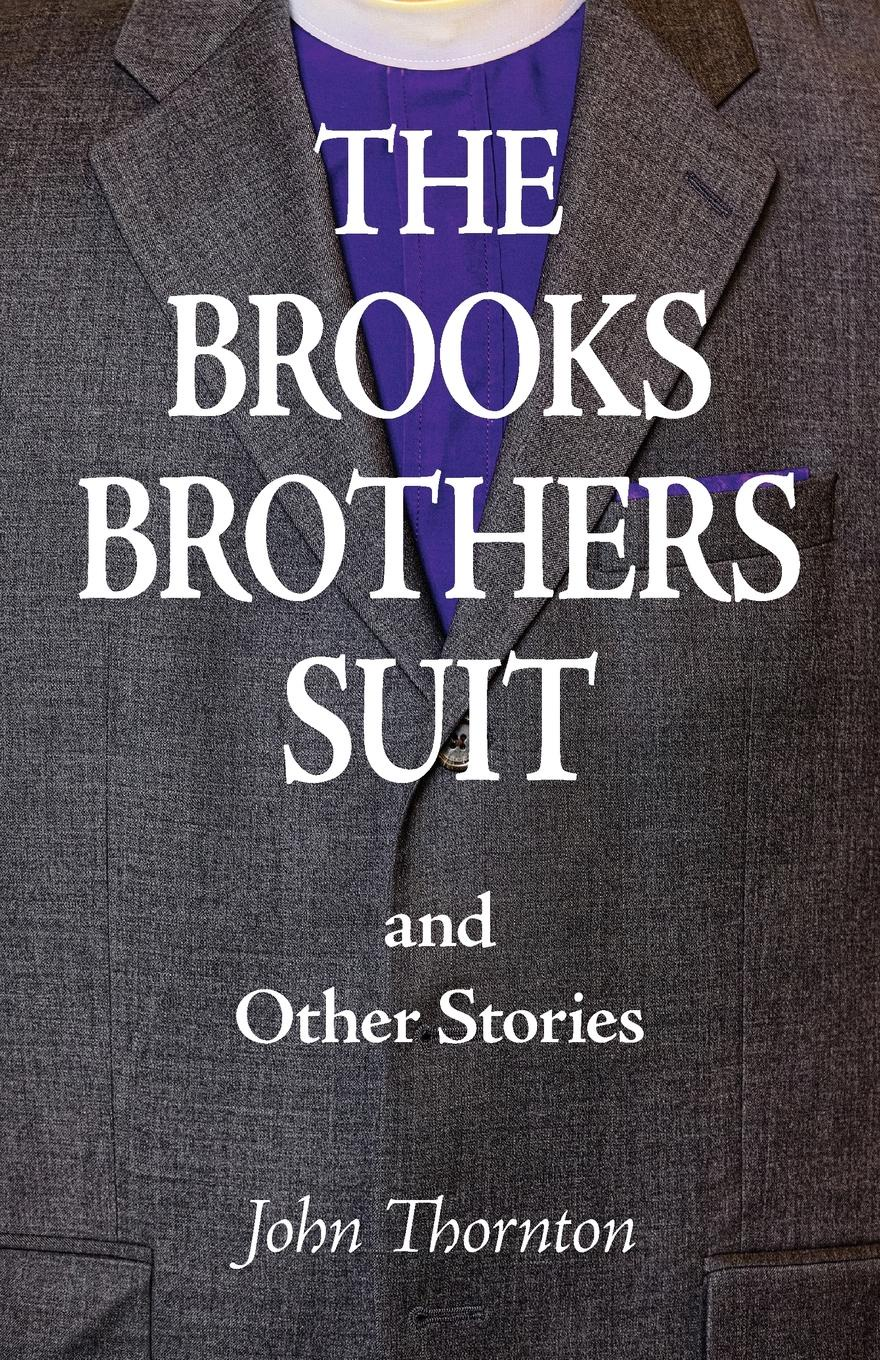 John Thornton The Brooks Brothers Suit and Other Stories brittany tempel pretty bird a collection of poems and short stories