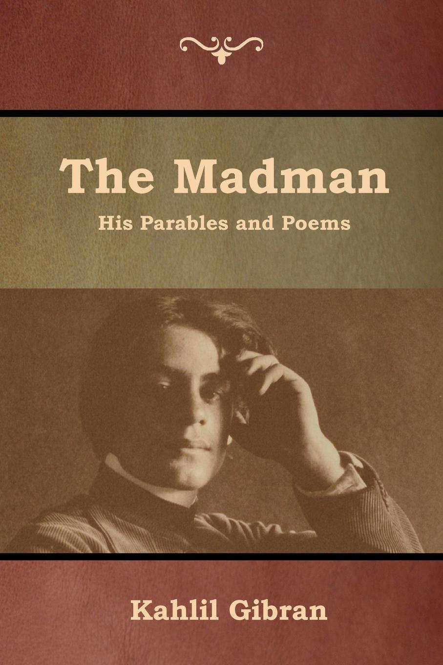 Kahlil Gibran The Madman. His Parables and Poems kahlil gibran the forerunner his parables and poems