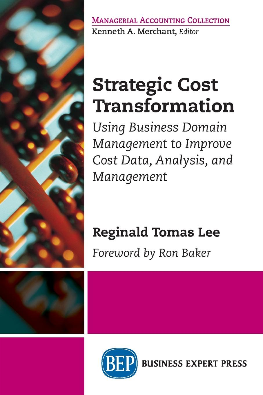Strategic Cost Transformation. Using Business Domain Management to Improve Cost Data, Analysis, and Management
