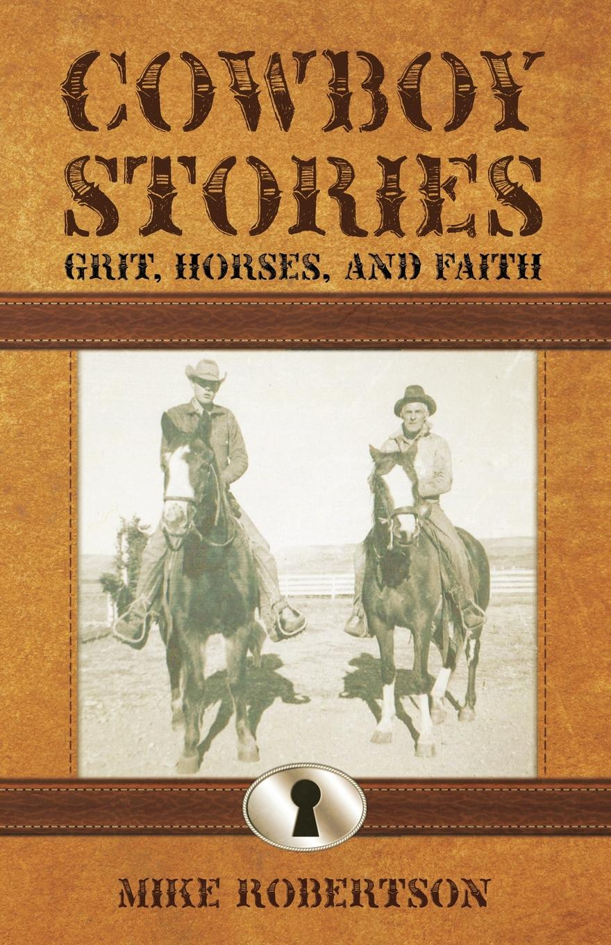 Mike Robertson Cowboy Stories. Grit, Horses, and Faith b s pastor bishop paul h evans lessons for living volume 3 heroes of faith