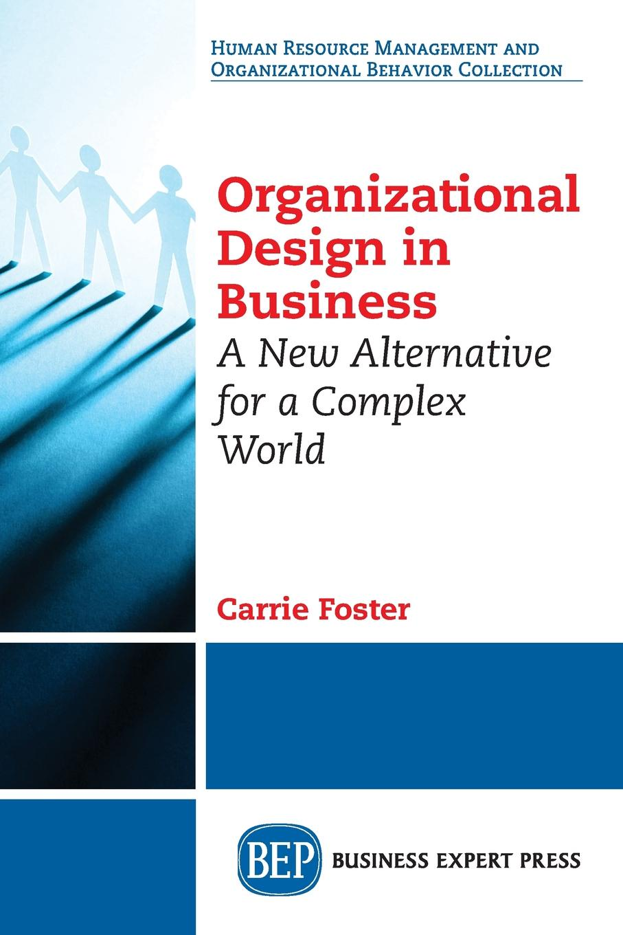 Carrie Foster Organizational Design in Business. A New Alternative for a Complex World networks of nazi persecution bureaucracy business and the organization of the holocaust
