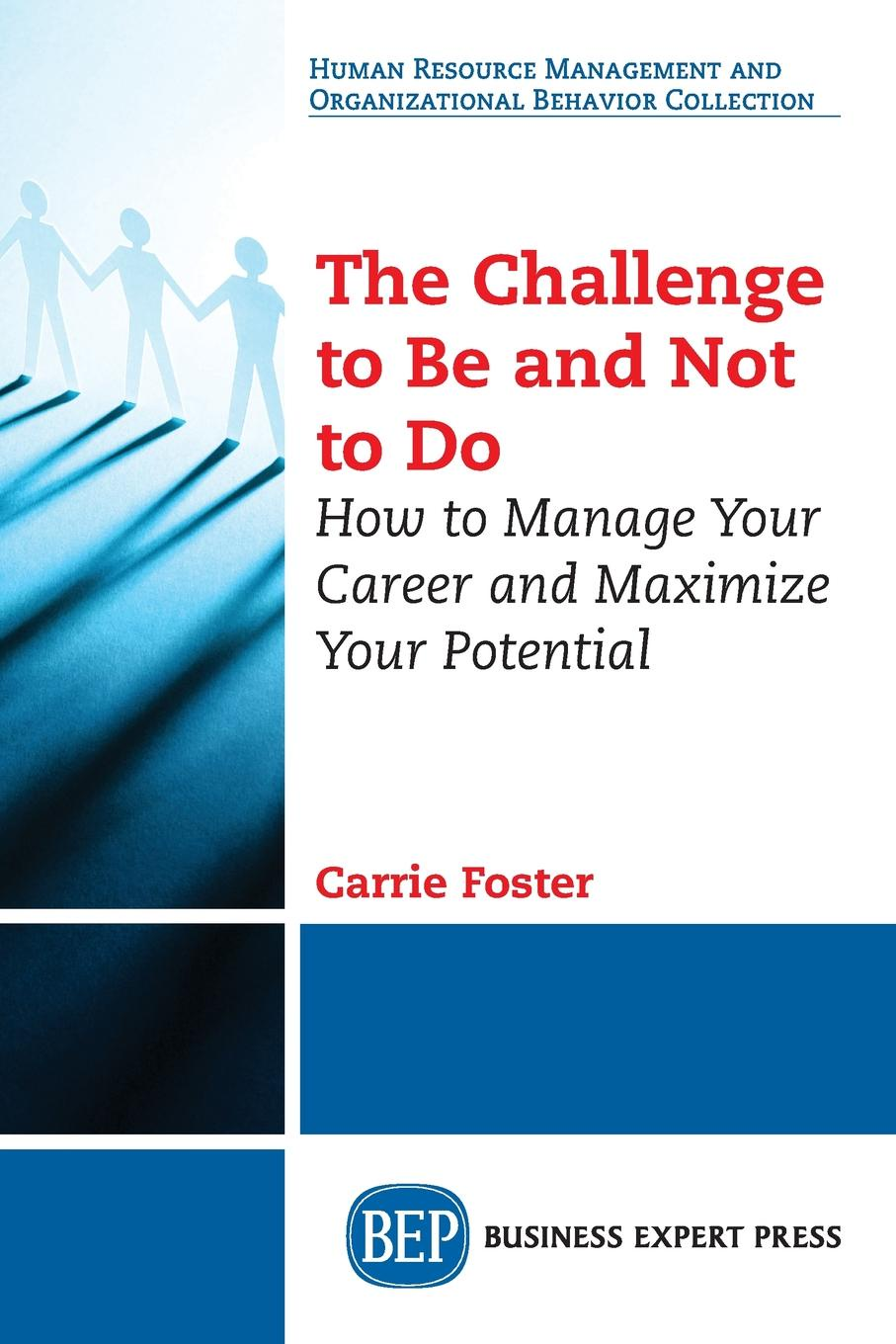 The Challenge to Be and Not to Do. How to Manage Your Career and Maximize Your Potential Ever wished you could be more than you are now? Perhaps you have...