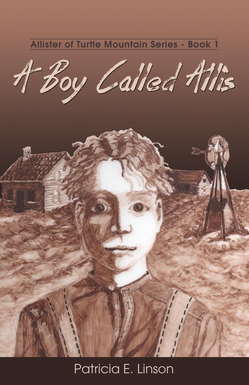 Книга A Boy Called Allis. Allister of Turtle Mountain Series. Patricia E. Linson