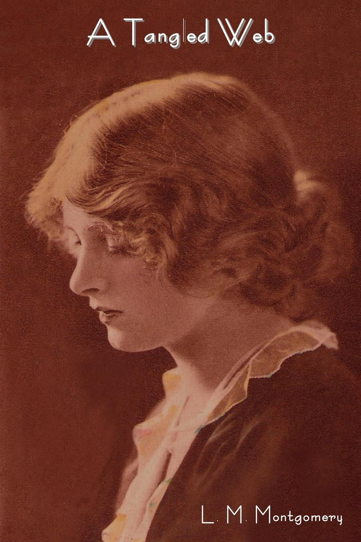 Lucy Maud Montgomery, L. M. Montgomery A Tangled Web цена и фото