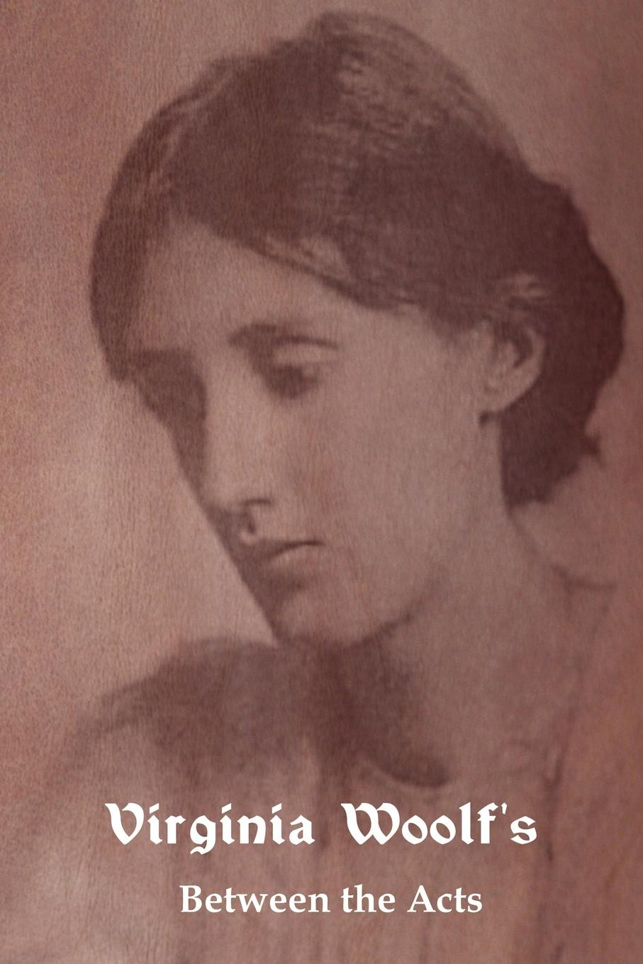 Virginia Woolf Between the Acts woolf v the years between the acts