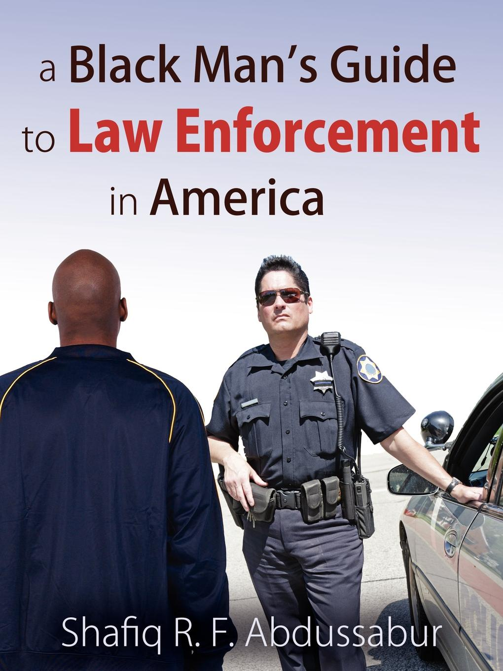 Shafiq R. F. Abdussabur A Black Man's Guide to Law Enforcement in America dana muir m a manager s guide to employment law how to protect your company and yourself