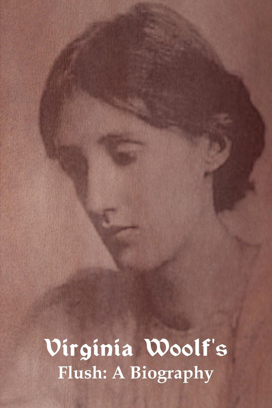 Virginia Woolf Flush. A Biography woolf v the years between the acts