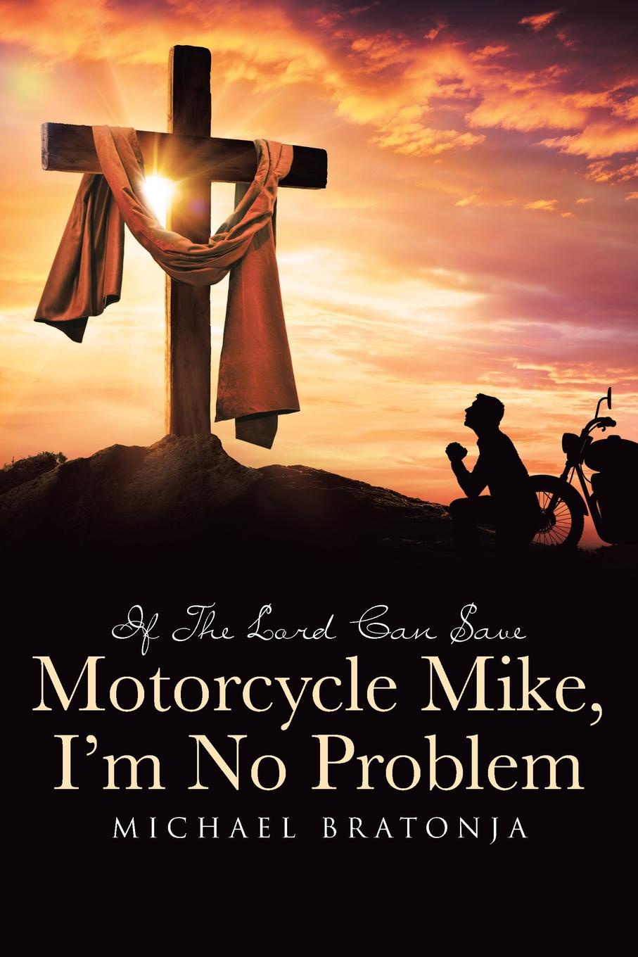 Michael Bratonja If The Lord Can Save Motorcycle Mike, I'm No Problem edison mike i have fun everywhere i go
