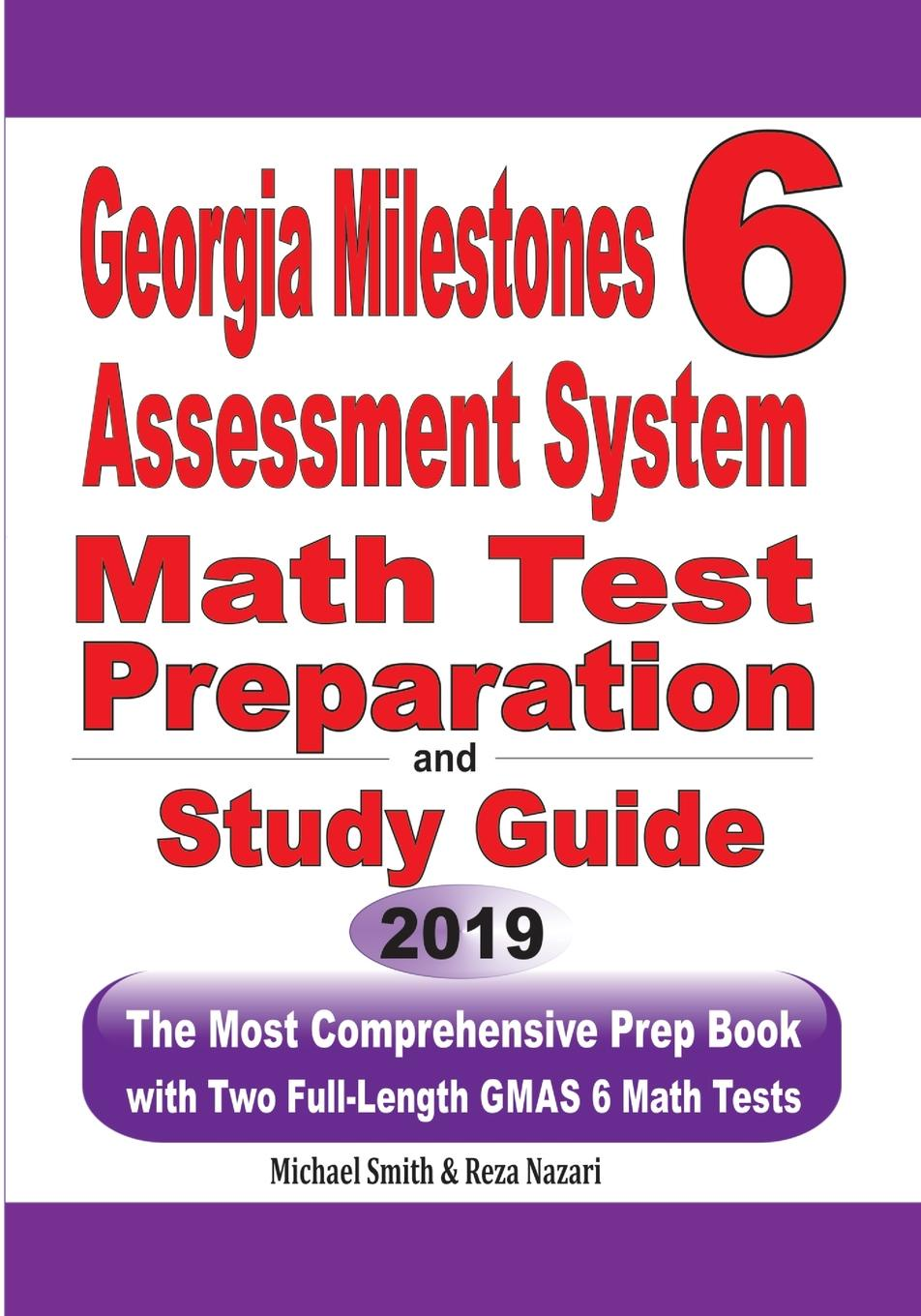 Michael Smith, Reza Nazari Georgia Milestones Assessment System 6. The Most Comprehensive Prep Book with Two Full-Length GMAS Math Tests