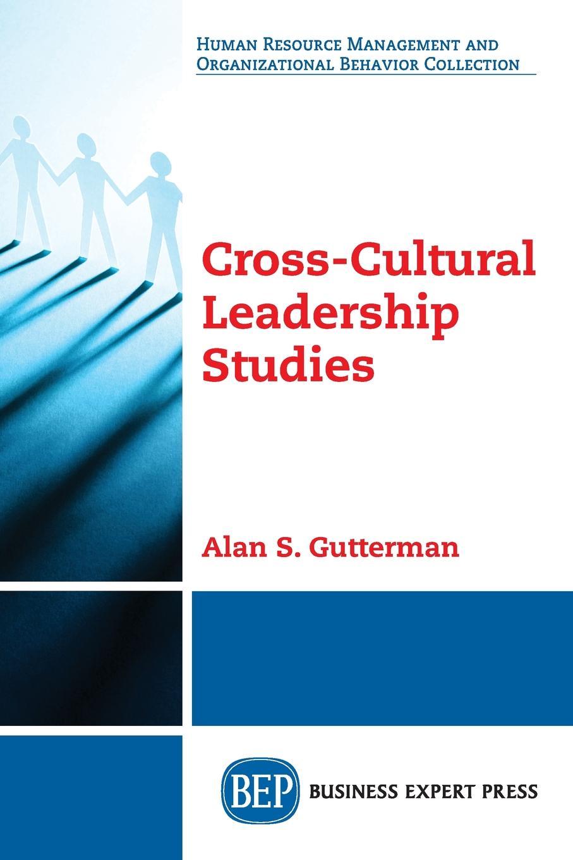 Alan S. Gutterman Cross-Cultural Leadership Studies manu walia the role of leadership values in creating culture