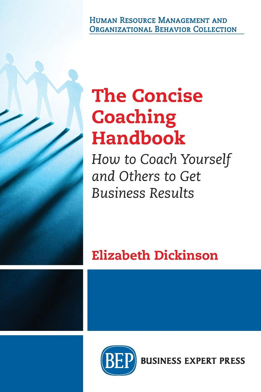 Elizabeth Dickinson The Concise Coaching Handbook. How to Coach Yourself and Others to Get Business Results недорого