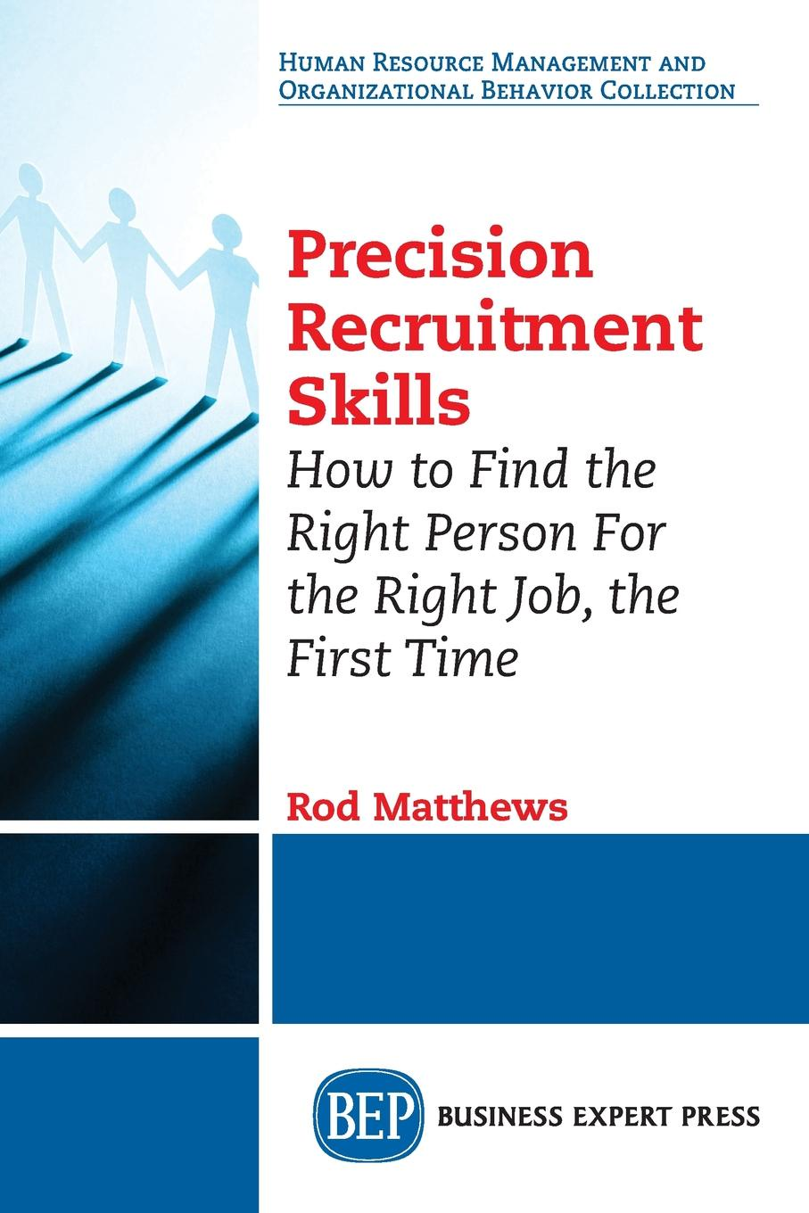 Rod Matthews Precision Recruitment Skills. How to Find the Right Person For the Right Job, the First Time asiago dorcah teacher recruitment