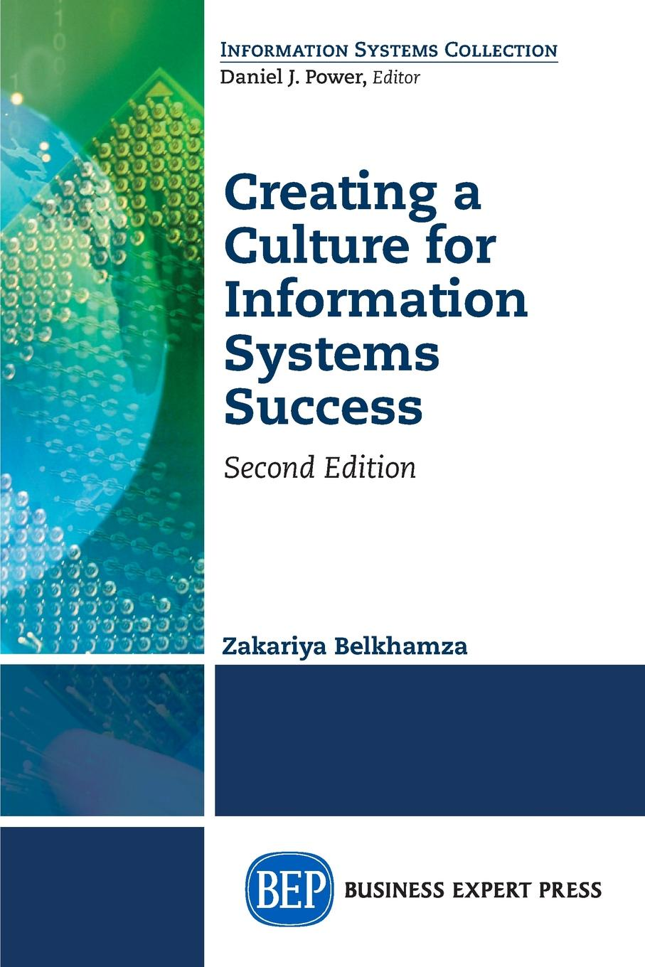 Zakariya Belkhamza Creating a Culture for Information Systems Success, Second Edition implementation the key to successful information systems