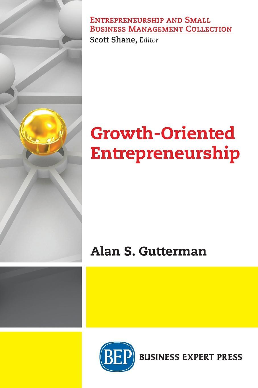 Alan S. Gutterman Growth-Oriented Entrepreneurship