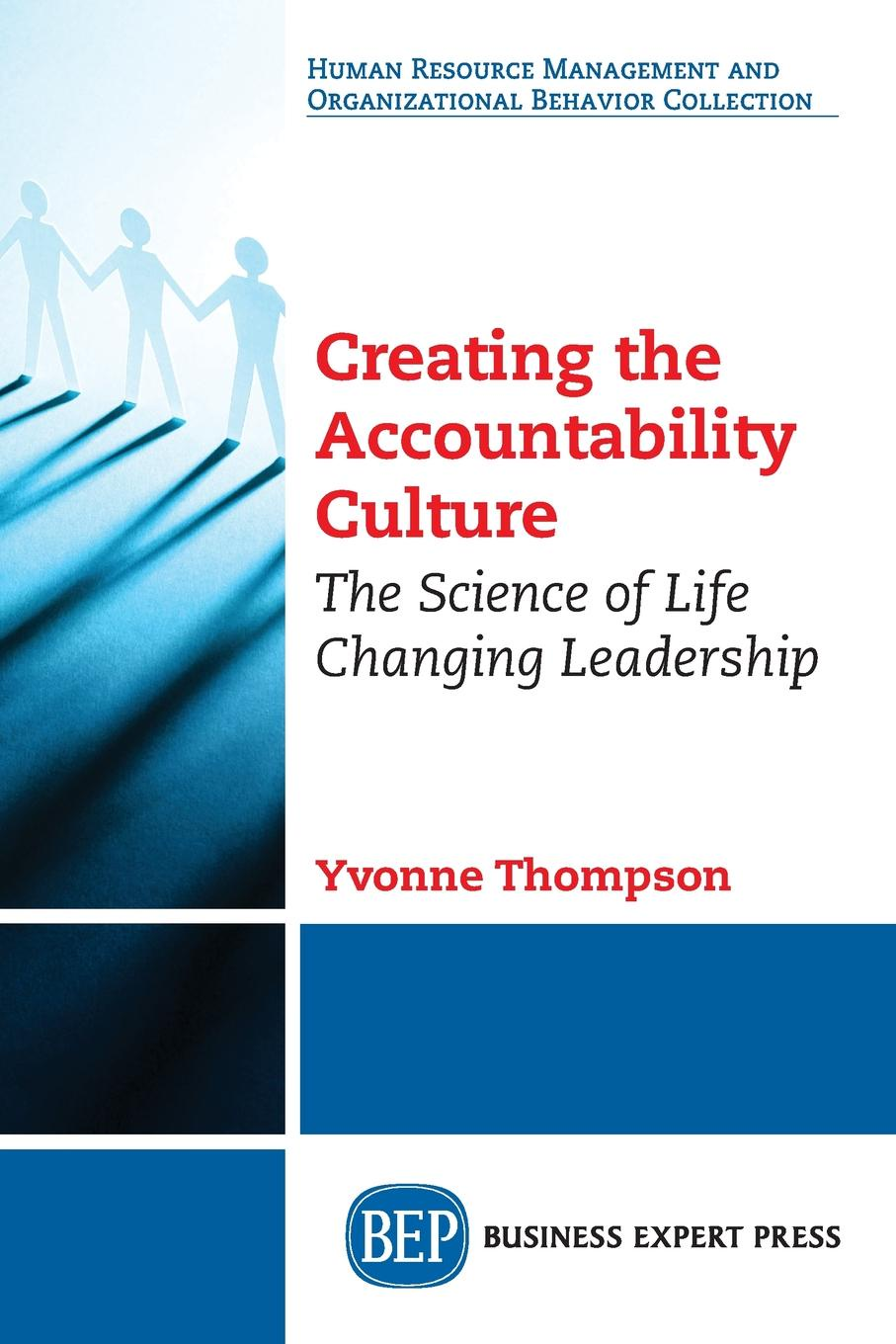 Yvonne Thompson Creating the Accountability Culture. The Science of Life Changing Leadership manu walia the role of leadership values in creating culture