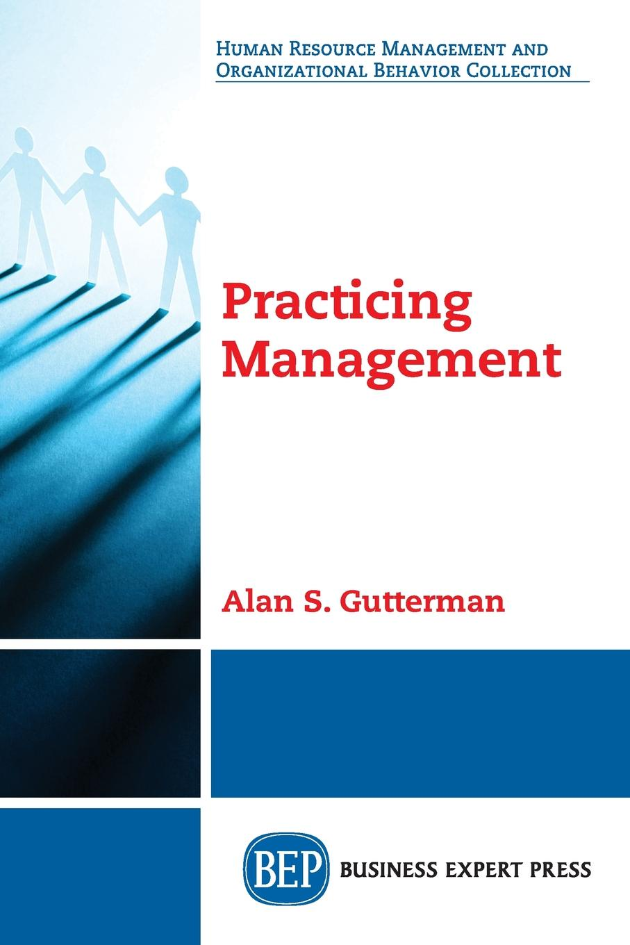 Alan S. Gutterman Practicing Management dynamics of managerial effectiveness