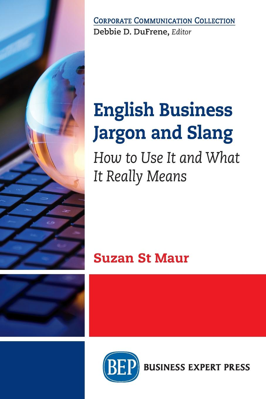 English Business Jargon and Slang. How to Use It and What It Really Means Jargon and slang have wormed their way into almost every business...
