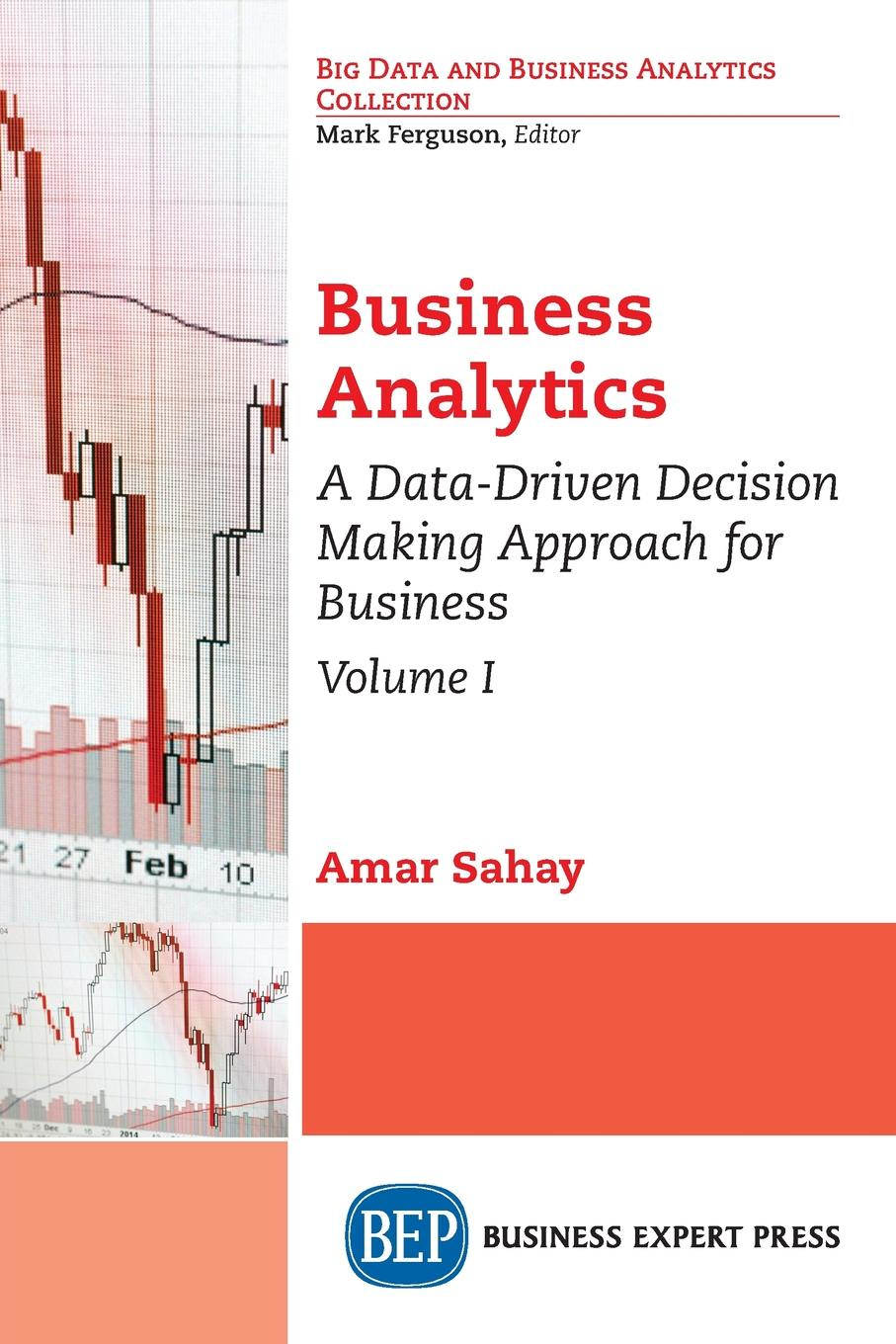 Amar Sahay Business Analytics, Volume I. A Data-Driven Decision Making Approach for Business hwaiyu geng internet of things and data analytics handbook