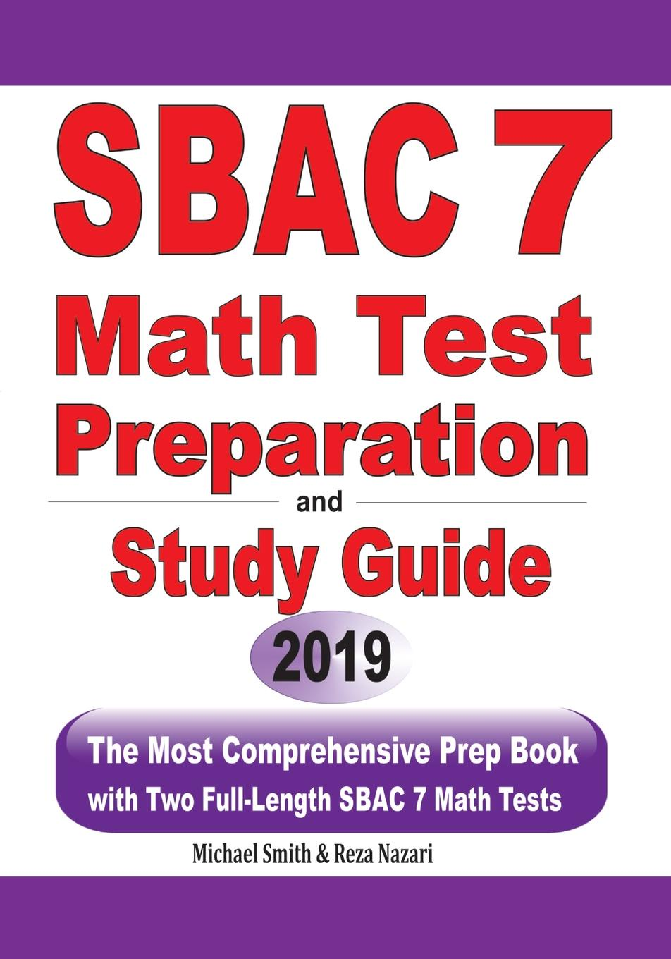 Michael Smith, Reza Nazari SBAC 7 Math Test Preparation and Study Guide. The Most Comprehensive Prep Book with Two Full-Length SBAC Math Tests