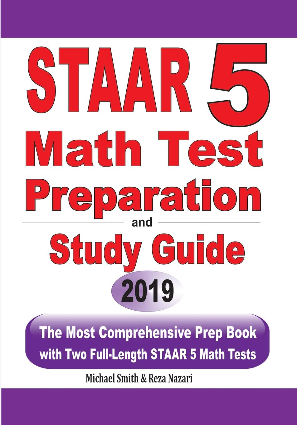 Michael Smith, Reza Nazari STAAR 5 Math Test Preparation and Study Guide. The Most Comprehensive Prep Book with Two Full-Length STAAR Math Tests
