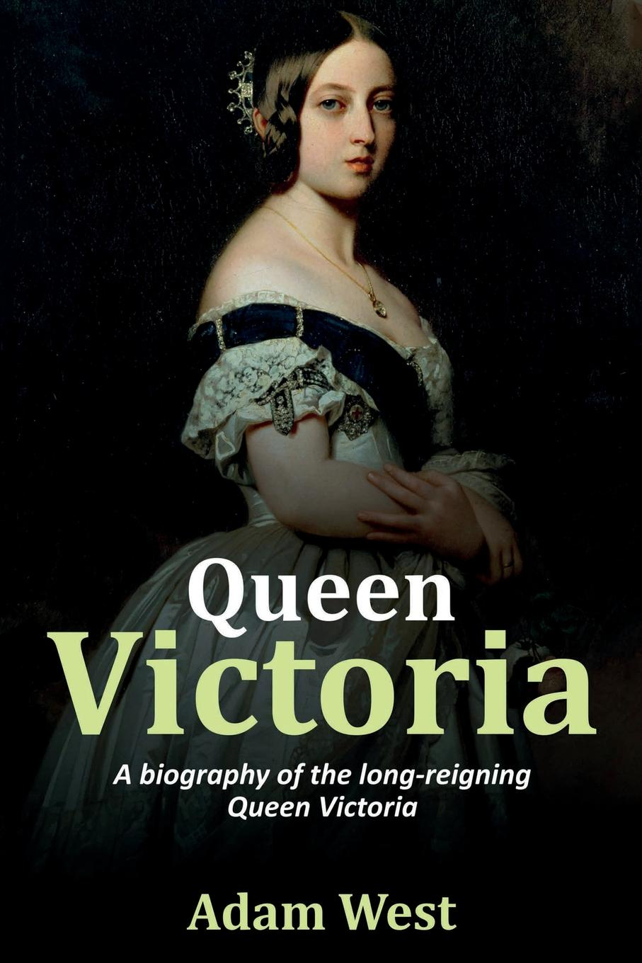 Adam West Queen Victoria. A biography of the long-reigning Queen Victoria queen queen news of the world