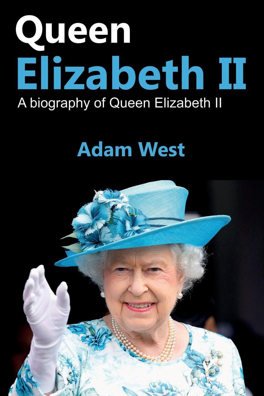 Adam West Queen Elizabeth II. A Biography of Queen Elizabeth II beesly edward spencer queen elizabeth
